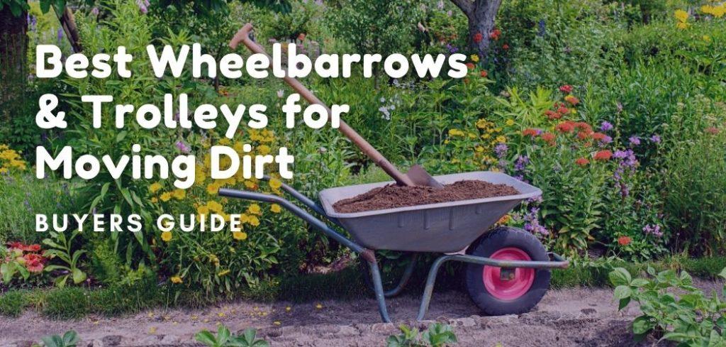 Best Wheelbarrows & Trolleys for Moving Dirt