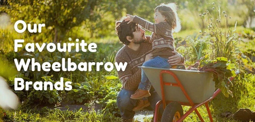 Our Favourite Wheelbarrows Brands