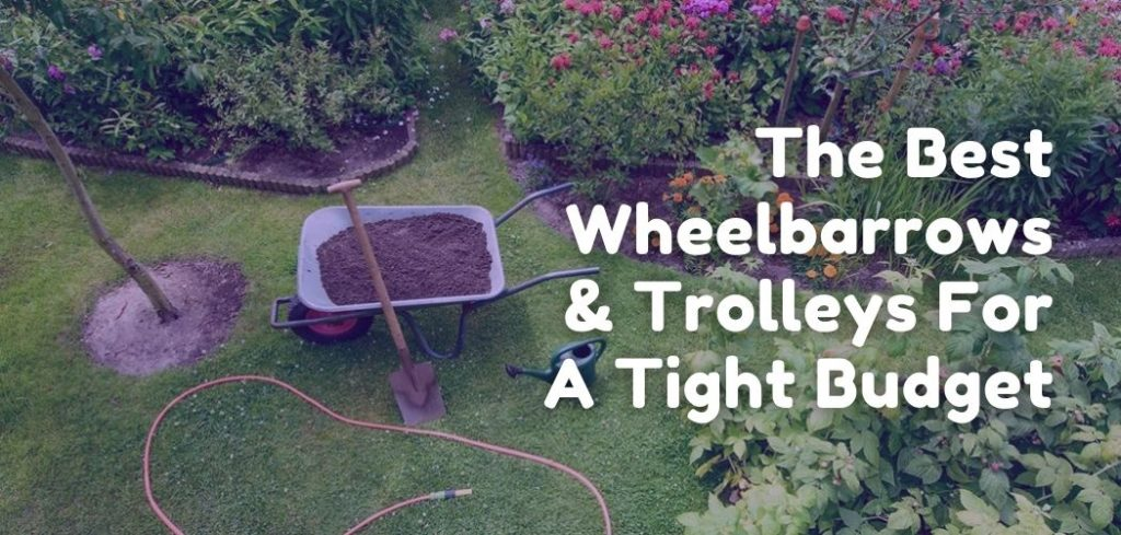 The Best Wheelbarrows & Trolleys For A Tight Budget