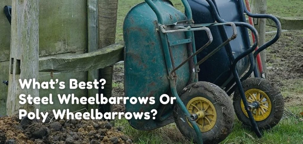 What's Best - Steel Wheelbarrows Or Poly Wheelbarrows