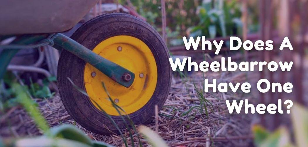Why Does A Wheelbarrow Have One Wheel
