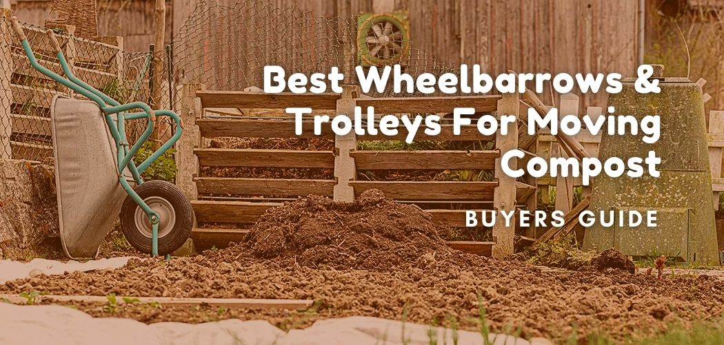 Best Wheelbarrows & Trolleys For Moving Compost