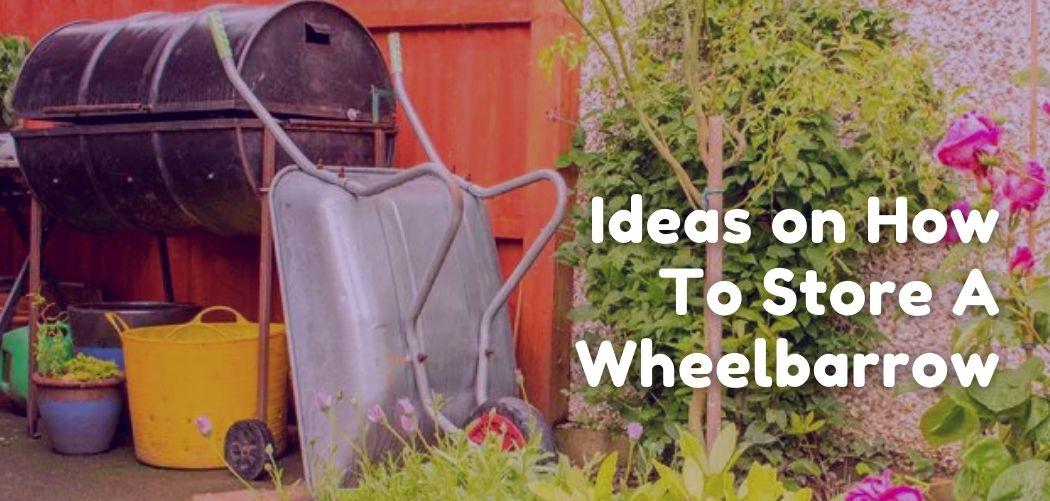 Ideas on How To Store A Wheelbarrow