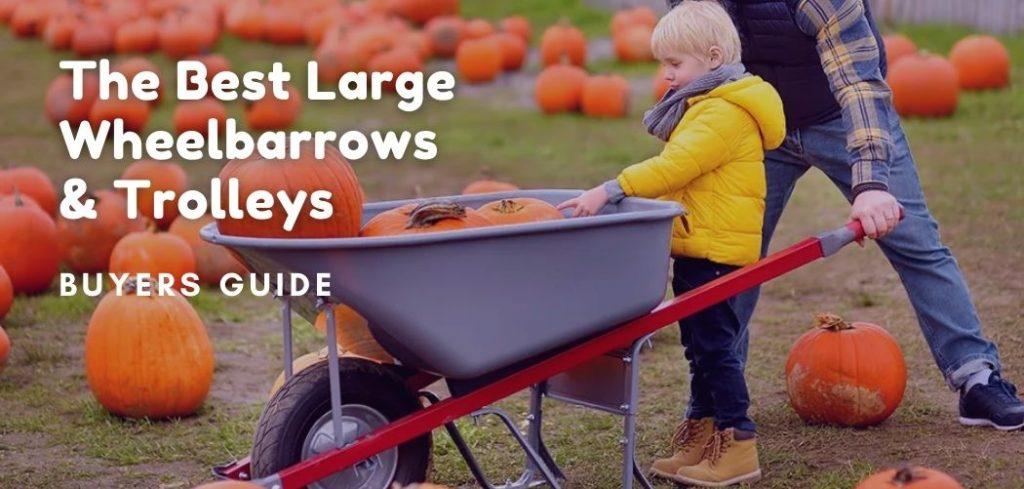 The Best Large Wheelbarrows & Trolleys