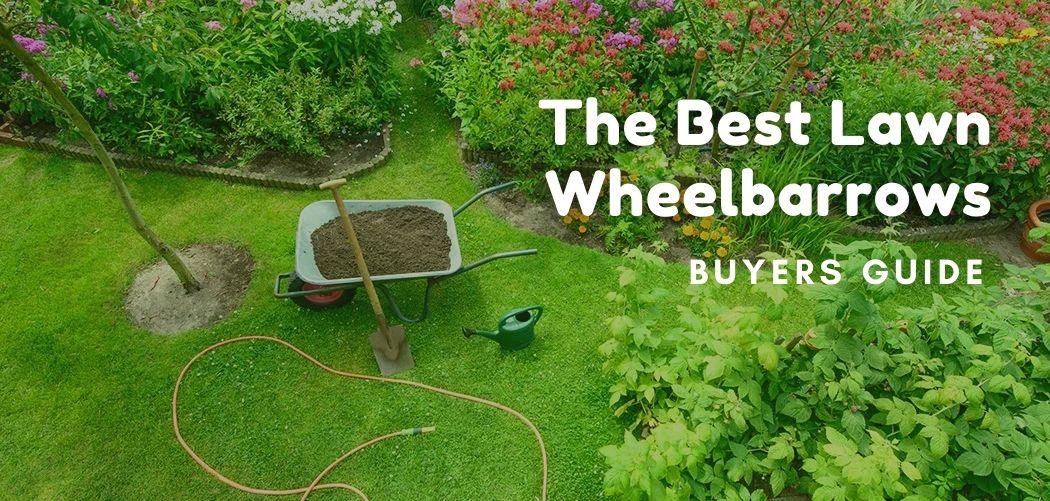 The Best Lawn Wheelbarrows - Buyers Guide