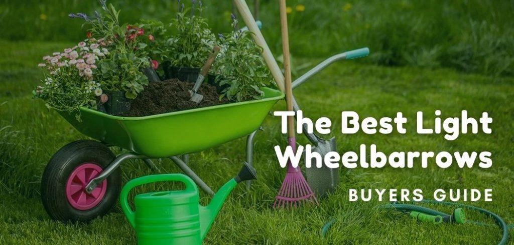 The Best Light Wheelbarrows - Buyers Guide
