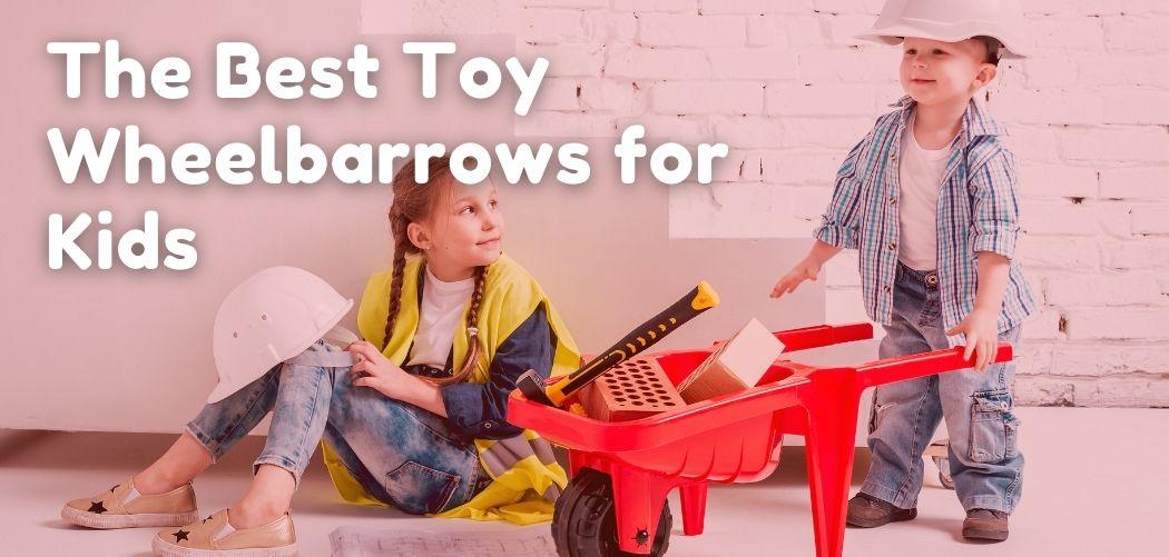 The Best Toy Wheelbarrows for Kids