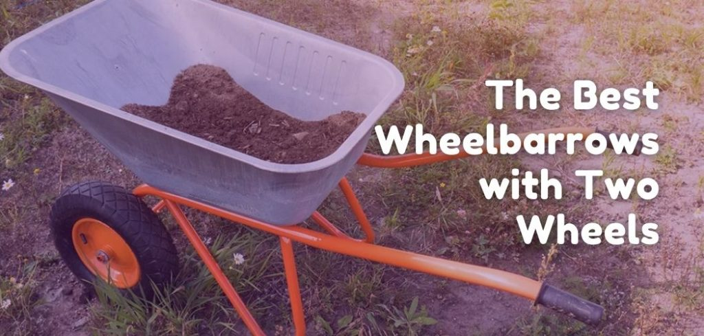 The Best Wheelbarrows With Two Wheels