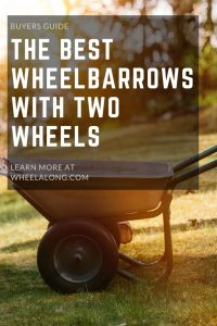 The Best Wheelbarrows With Two Wheels PIN