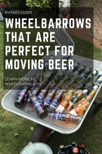 Wheelbarrows That Are Perfect For Moving Beer PIN