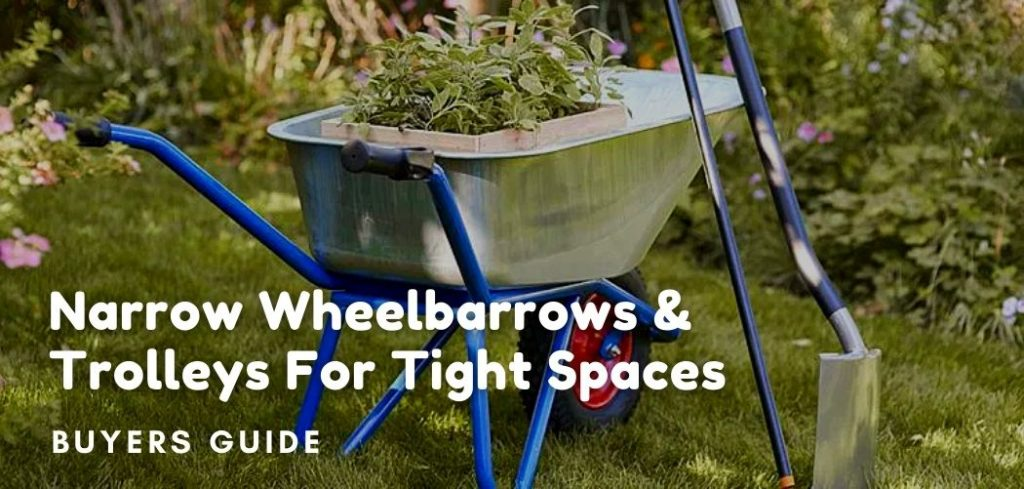 Narrow Wheelbarrows & Trolleys For Tight Spaces – Buyers Guide