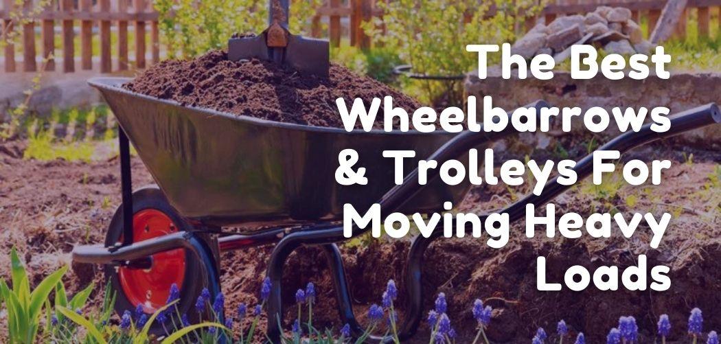 The Best Wheelbarrows & Trolleys For Moving Heavy Loads
