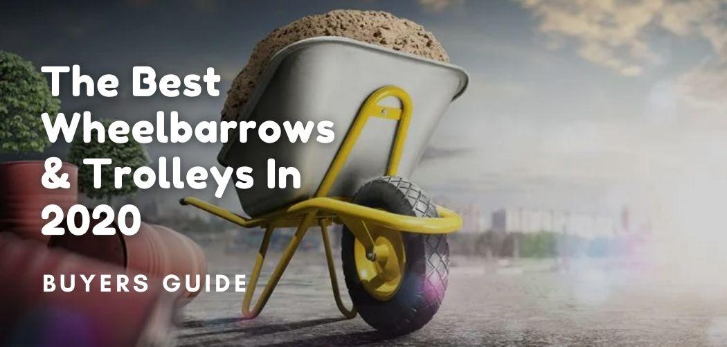The Best Wheelbarrows & Trolleys In 2020 – Buyers Guide