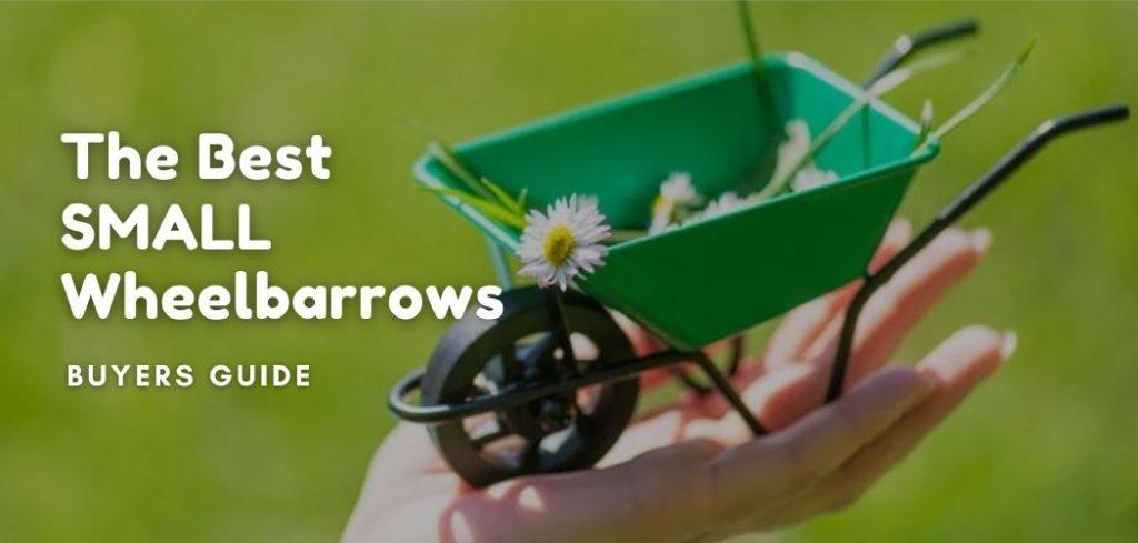 The Best SMALL Wheelbarrows
