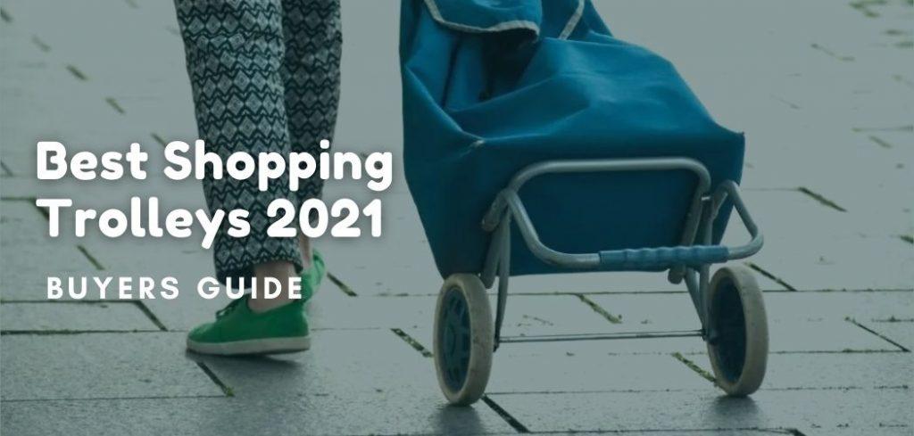 Best Shopping Trolleys 2021 – Buyers Guide