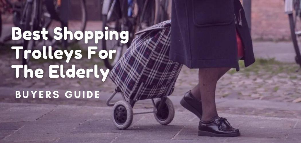 Best Shopping Trolleys For The Elderly