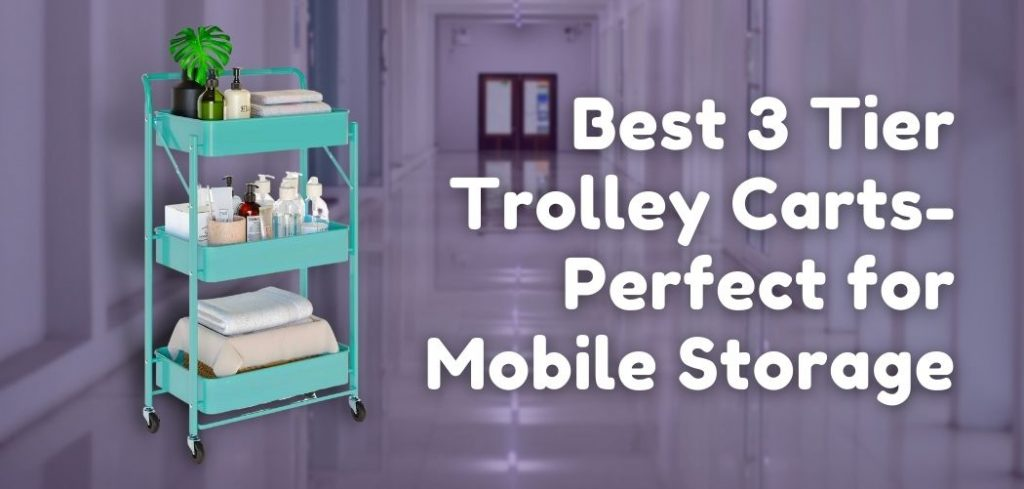 Best 3 Tier Trolley Carts- Perfect for Mobile Storage