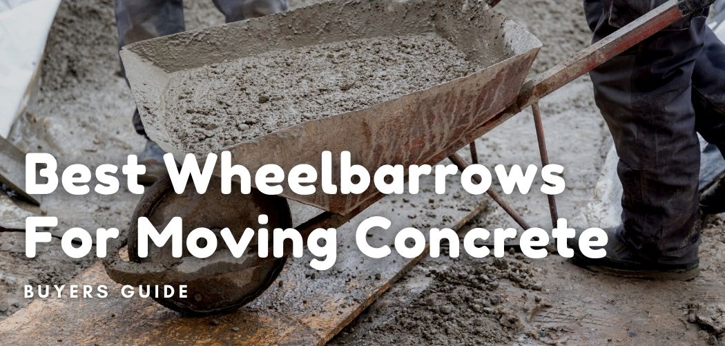 best wheelbarrows for moving concrete