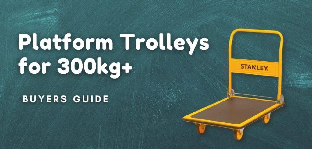 Platform Trolleys for 300kg+ – Buyers Guide