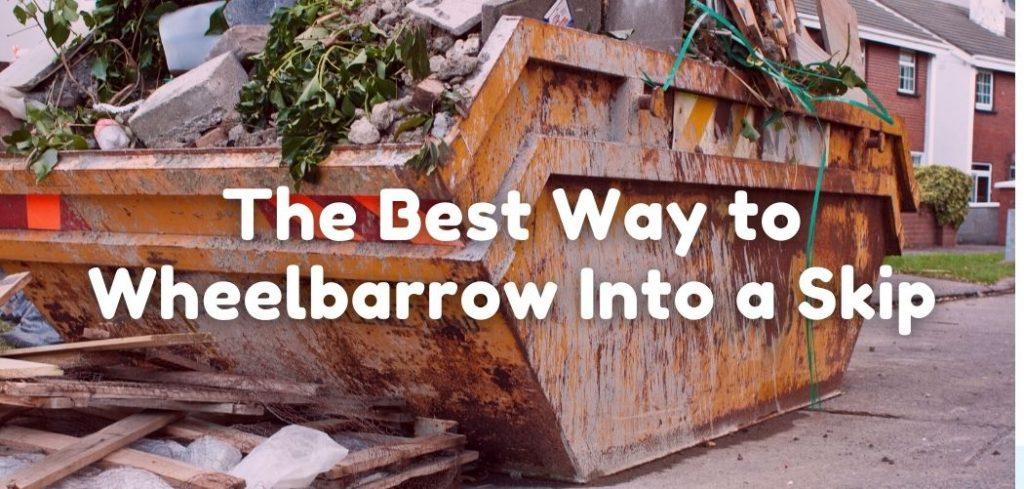 The Best Way to Wheelbarrow Into a Skip