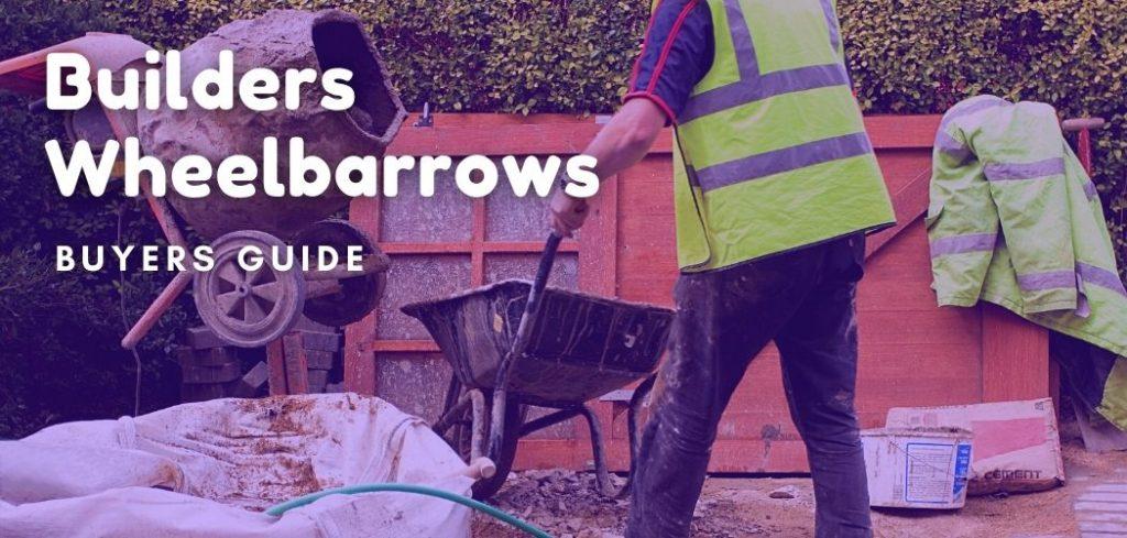 builders wheelbarrows buyers guide